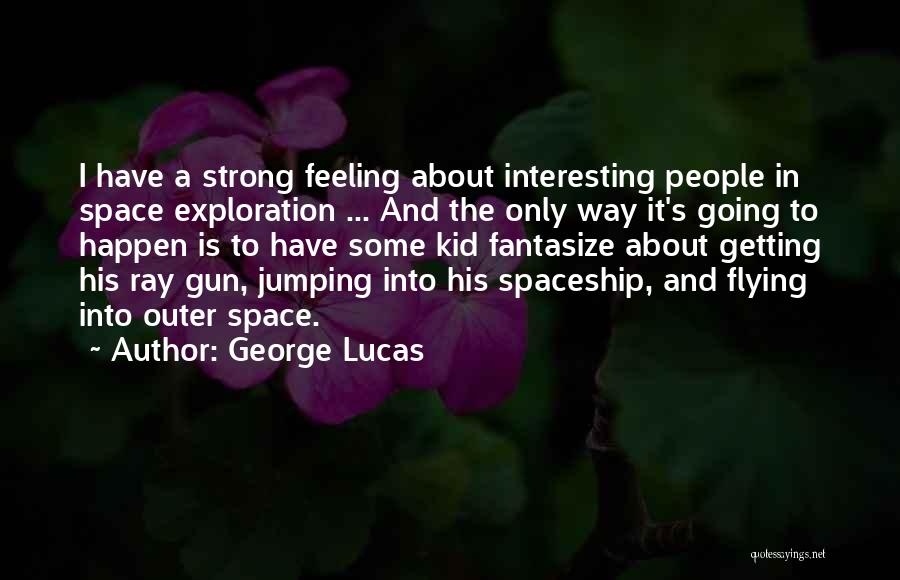 Outer Space Exploration Quotes By George Lucas