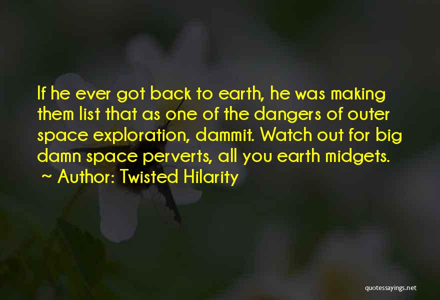Outer Space Exploration Quotes By Twisted Hilarity