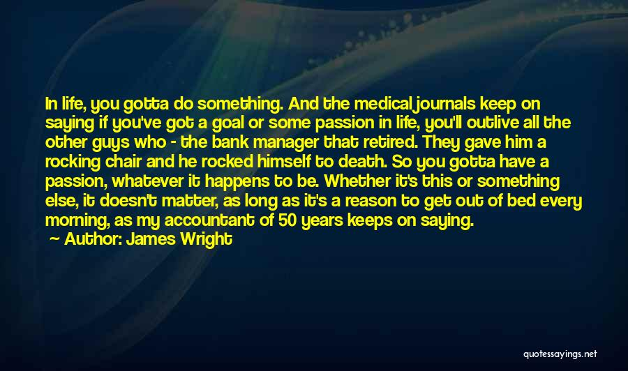 Outlive Your Life Quotes By James Wright