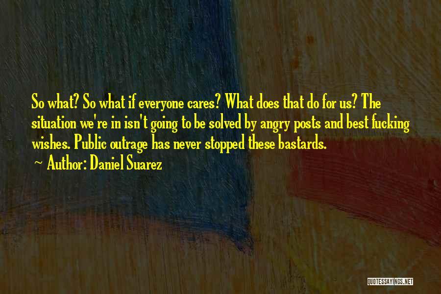Outrage Quotes By Daniel Suarez