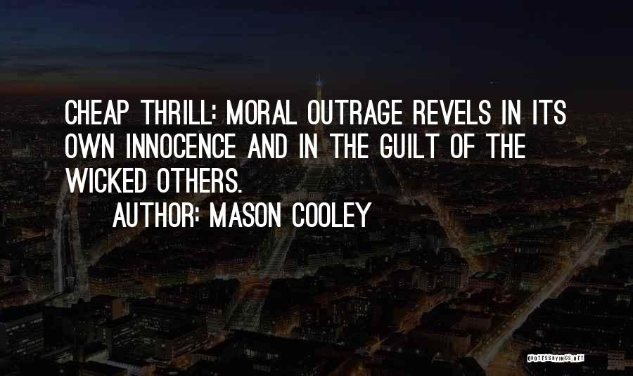 Outrage Quotes By Mason Cooley