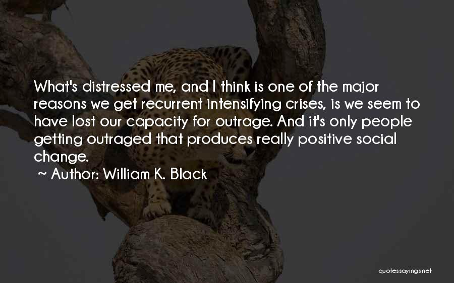 Outrage Quotes By William K. Black