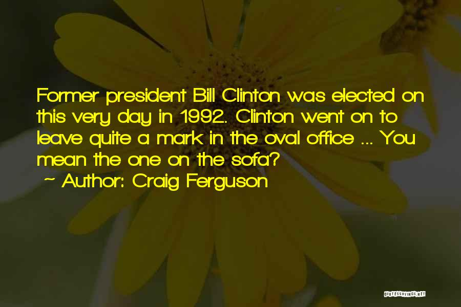 Oval Office Quotes By Craig Ferguson