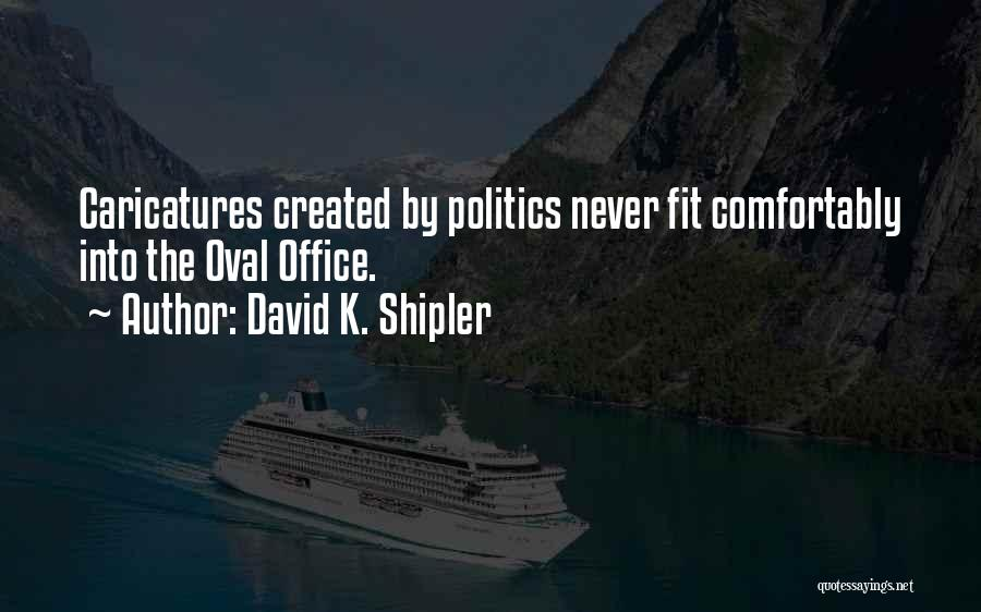 Oval Office Quotes By David K. Shipler