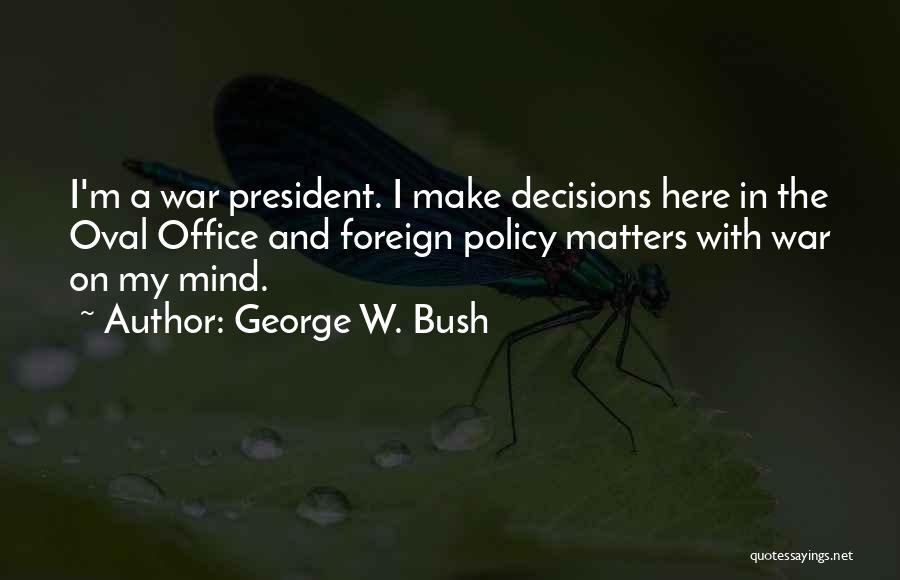 Oval Office Quotes By George W. Bush