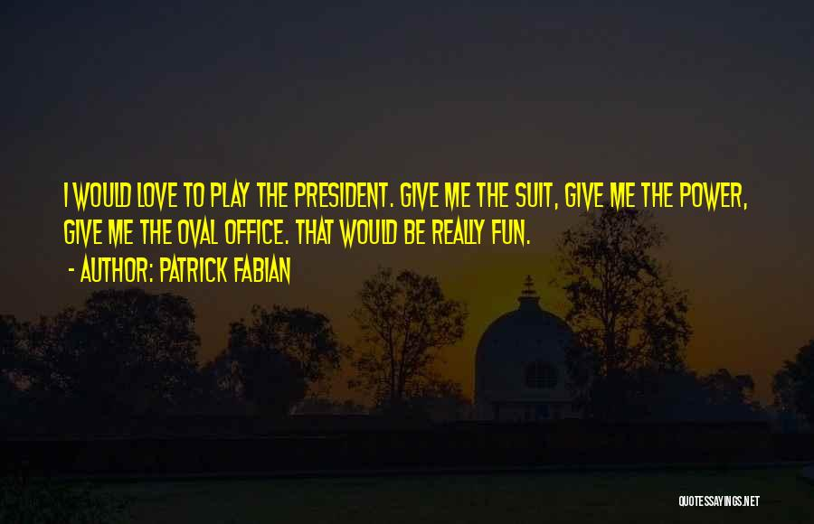 Oval Office Quotes By Patrick Fabian
