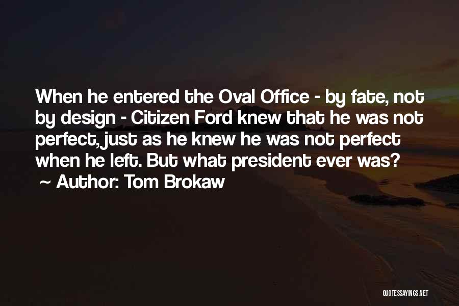 Oval Office Quotes By Tom Brokaw
