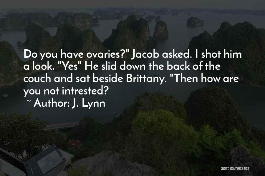 Ovaries Quotes By J. Lynn