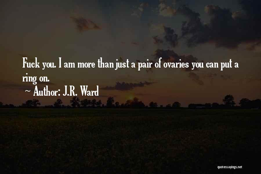 Ovaries Quotes By J.R. Ward