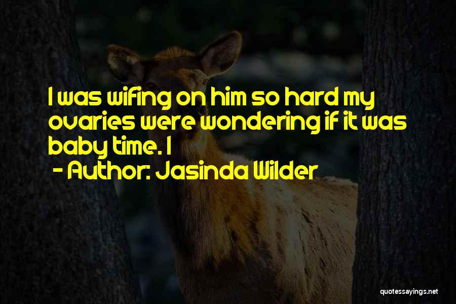 Ovaries Quotes By Jasinda Wilder