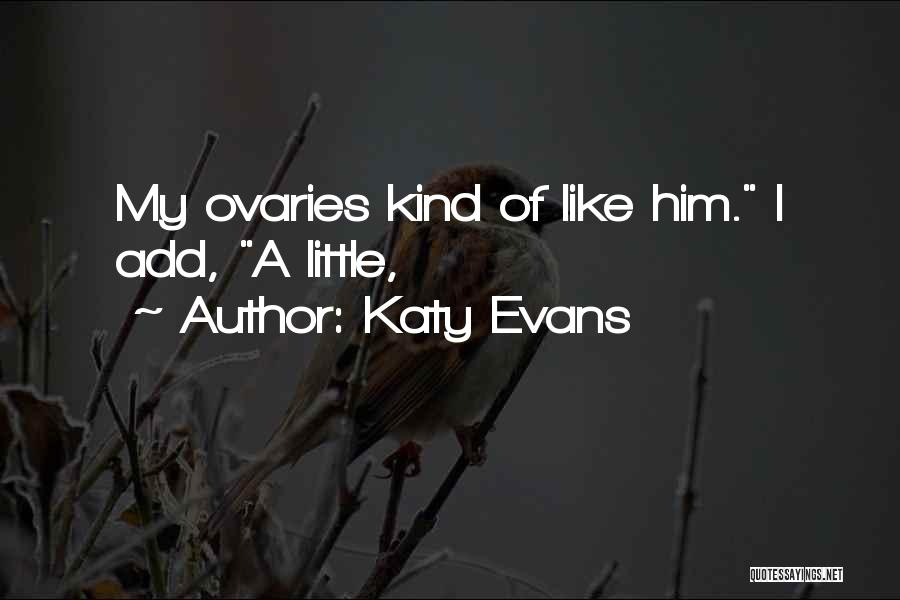 Ovaries Quotes By Katy Evans