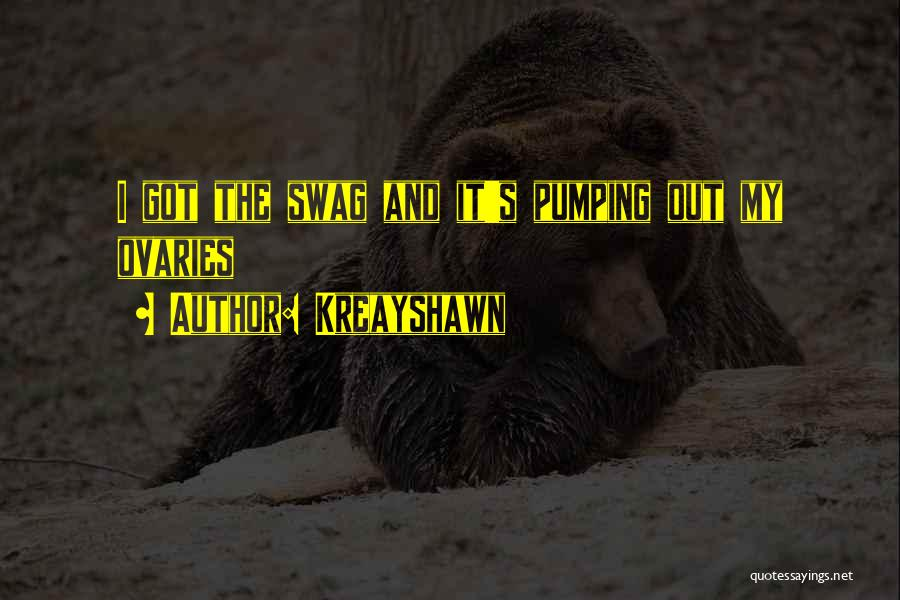 Ovaries Quotes By Kreayshawn
