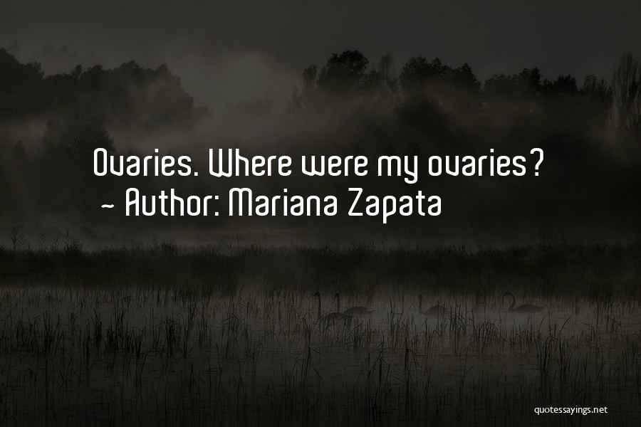 Ovaries Quotes By Mariana Zapata