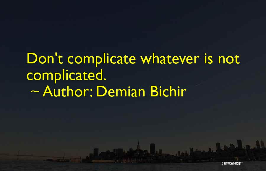 Over Complicate Quotes By Demian Bichir