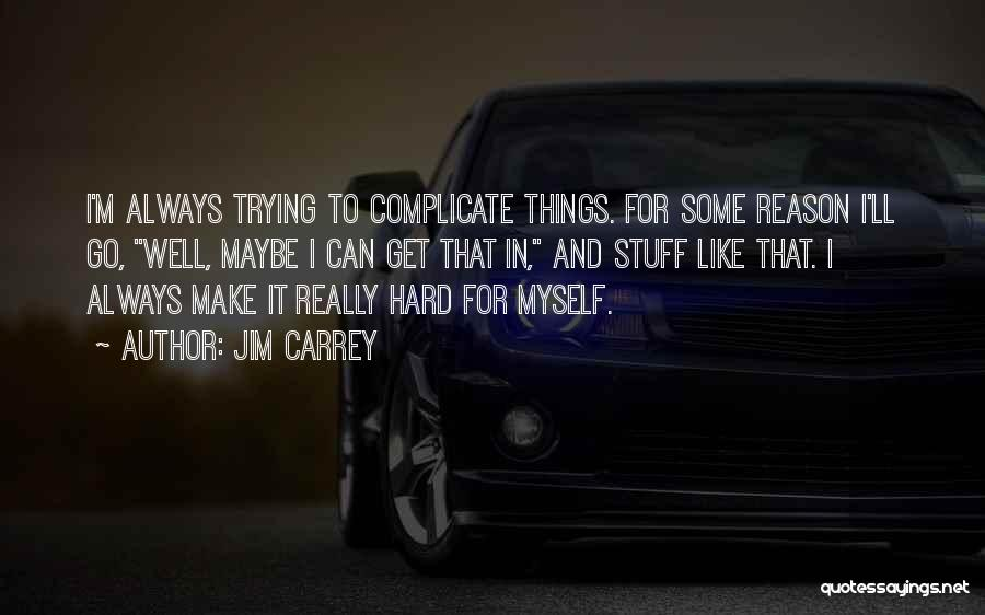 Over Complicate Quotes By Jim Carrey