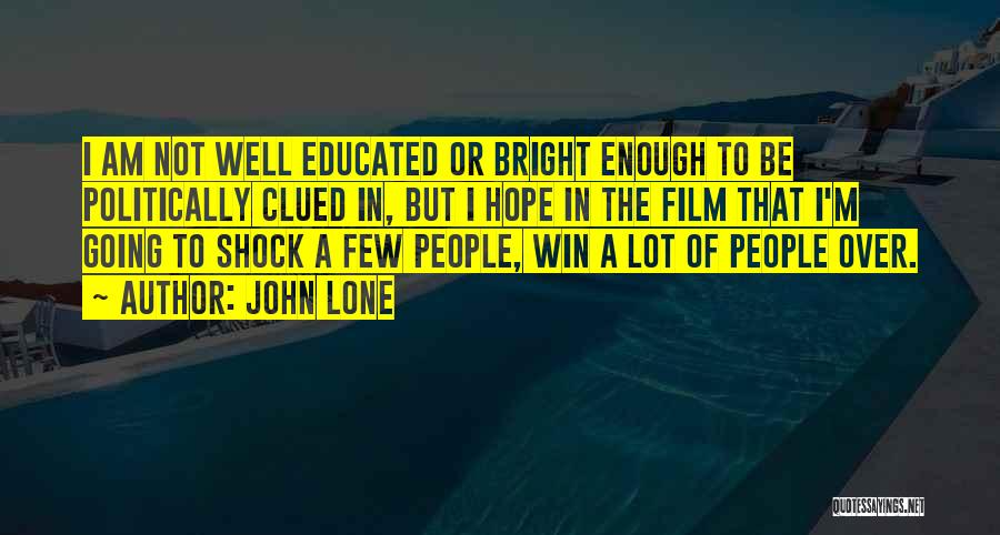 Over Educated Quotes By John Lone