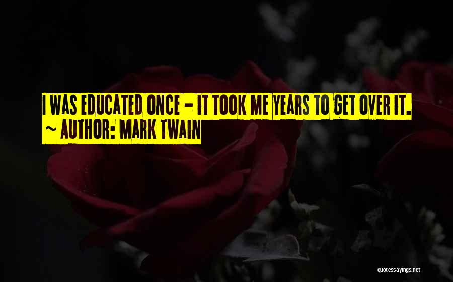 Over Educated Quotes By Mark Twain