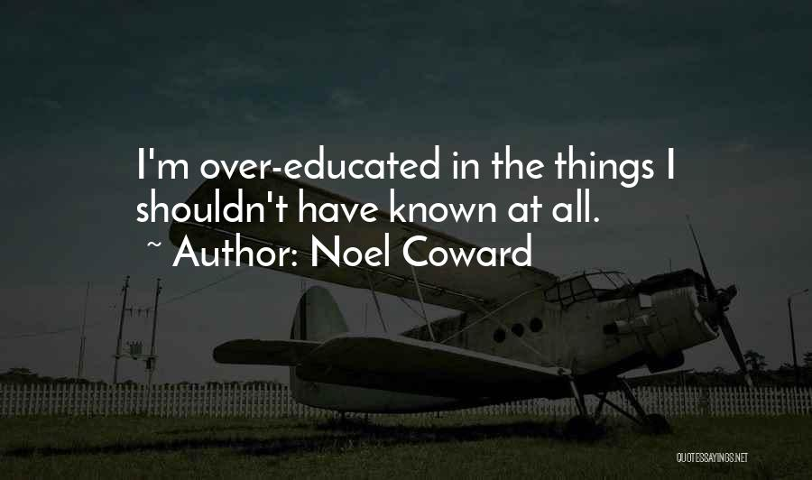 Over Educated Quotes By Noel Coward
