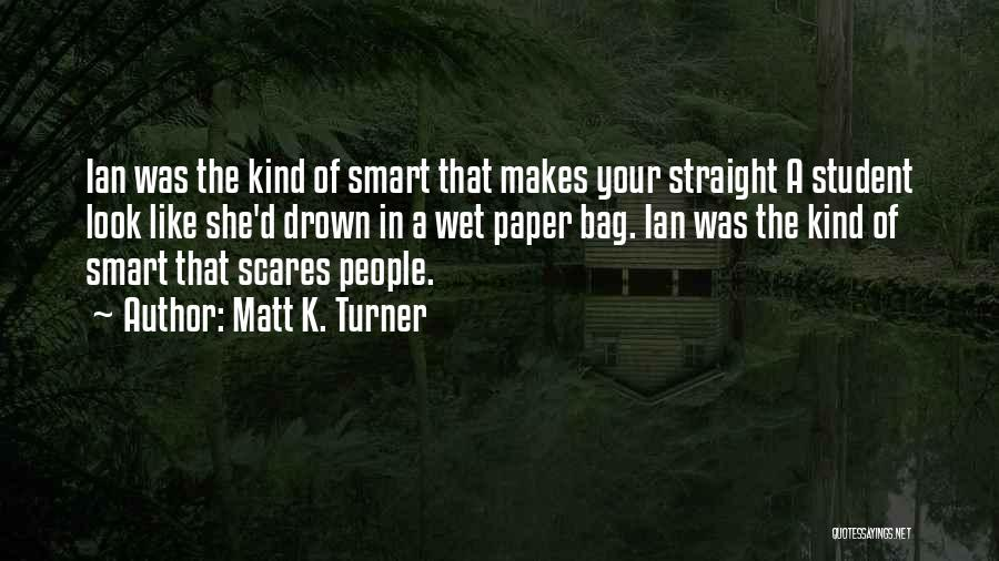 Over Smartness Quotes By Matt K. Turner