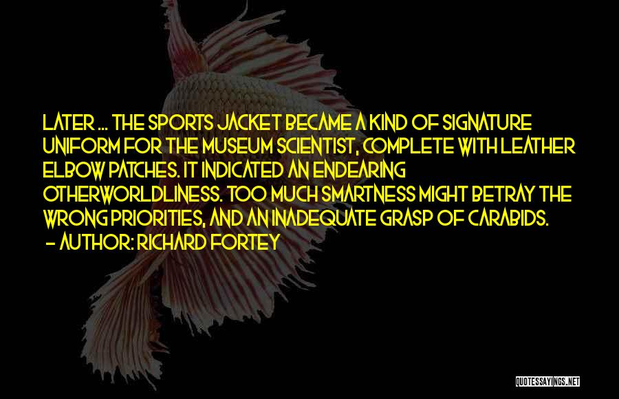 Over Smartness Quotes By Richard Fortey