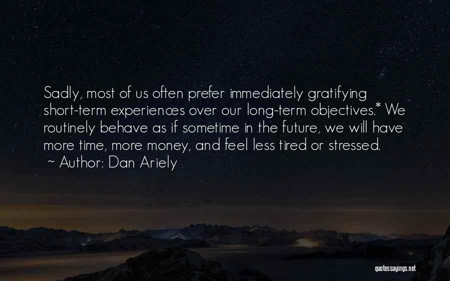 Over Stressed Quotes By Dan Ariely
