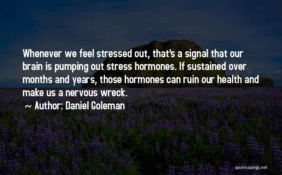 Over Stressed Quotes By Daniel Goleman