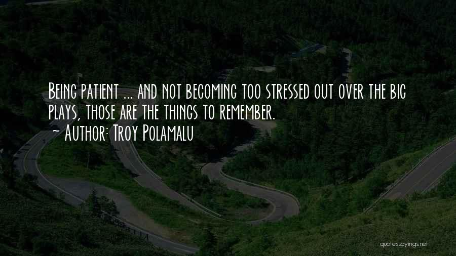 Over Stressed Quotes By Troy Polamalu