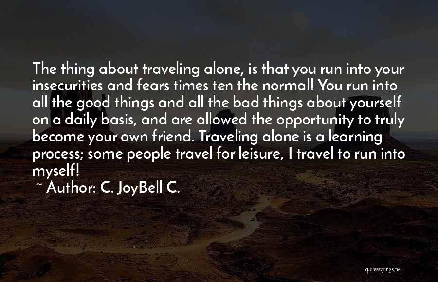 Overcoming Bad Times Quotes By C. JoyBell C.