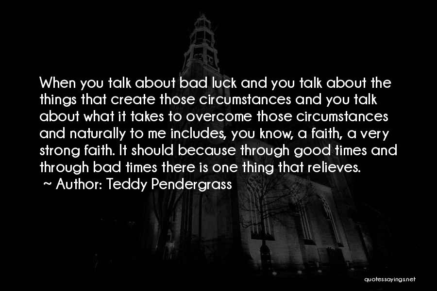 Overcoming Bad Times Quotes By Teddy Pendergrass