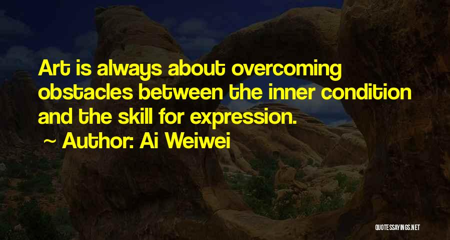 Overcoming Obstacles Quotes By Ai Weiwei