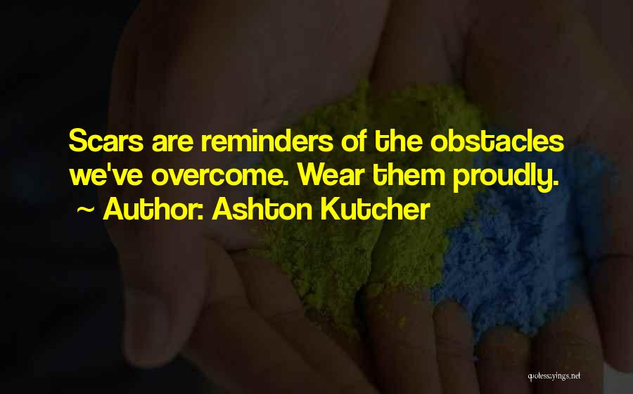 Overcoming Obstacles Quotes By Ashton Kutcher