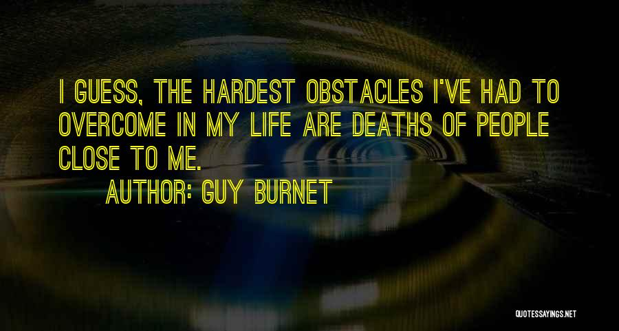 Overcoming Obstacles Quotes By Guy Burnet