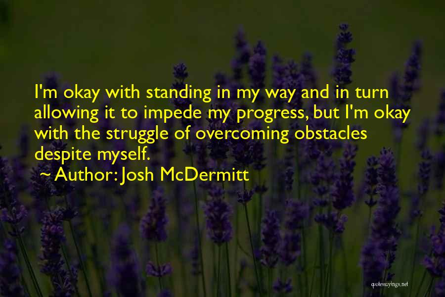 Overcoming Obstacles Quotes By Josh McDermitt
