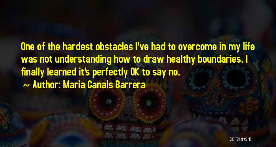 Overcoming Obstacles Quotes By Maria Canals Barrera