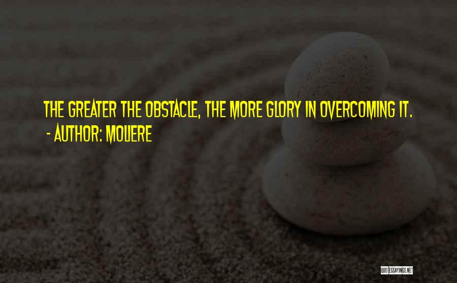 Overcoming Obstacles Quotes By Moliere