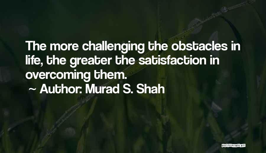 Overcoming Obstacles Quotes By Murad S. Shah