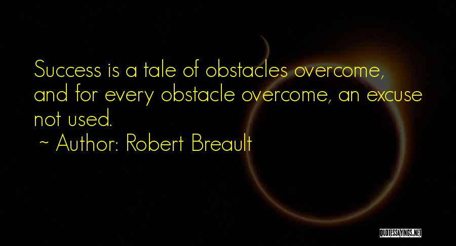 Overcoming Obstacles Quotes By Robert Breault