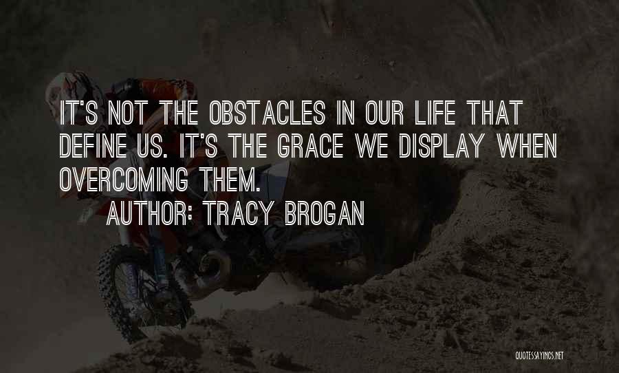 Overcoming Obstacles Quotes By Tracy Brogan