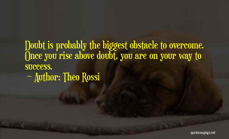 Overcoming Self Doubt Quotes By Theo Rossi