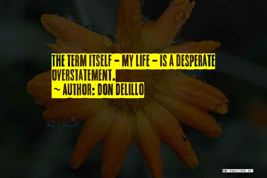 Overstatement Quotes By Don DeLillo