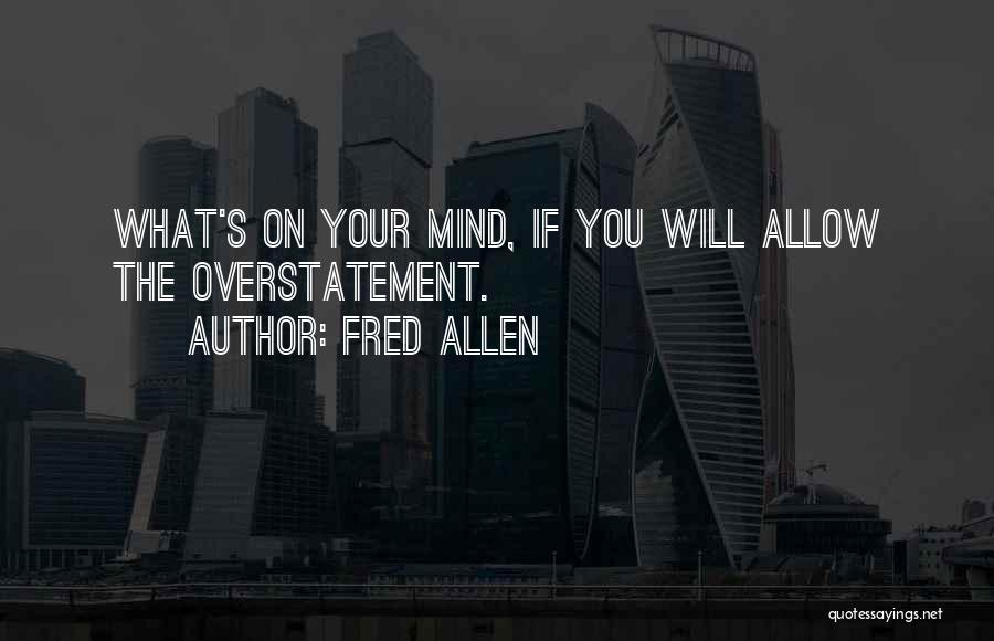 Overstatement Quotes By Fred Allen