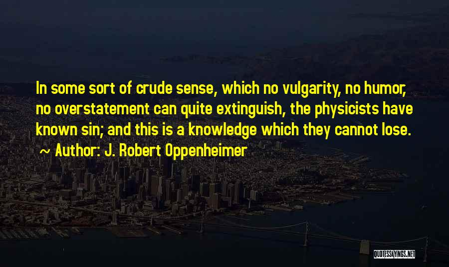 Overstatement Quotes By J. Robert Oppenheimer