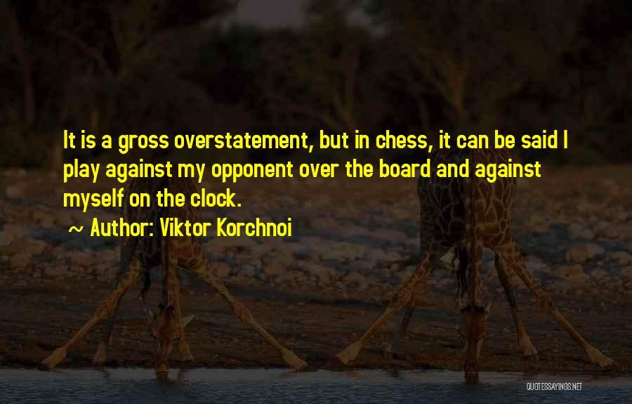 Overstatement Quotes By Viktor Korchnoi