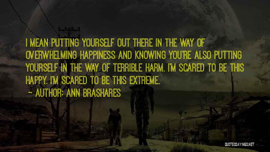 Overwhelming Happiness Quotes By Ann Brashares