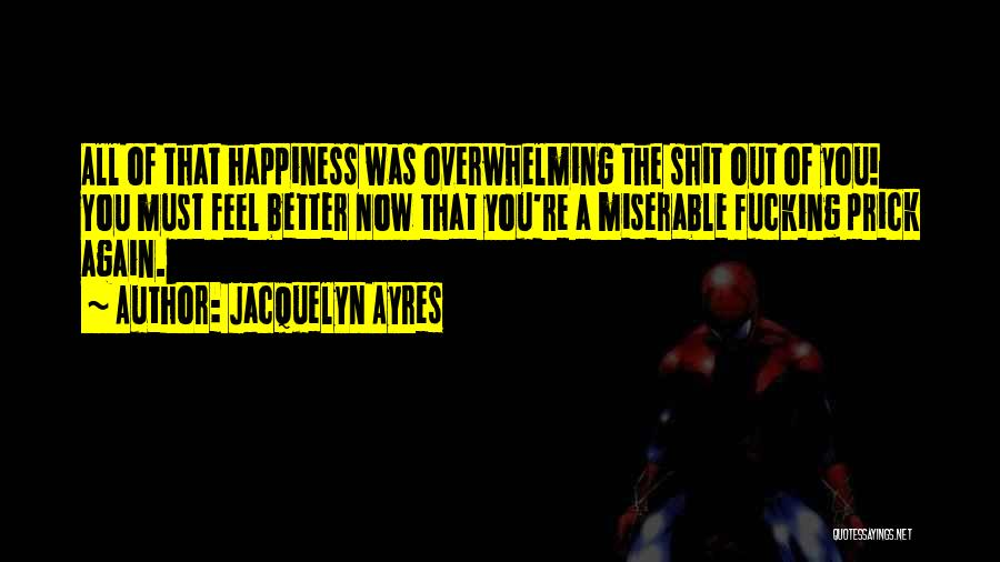 Overwhelming Happiness Quotes By Jacquelyn Ayres