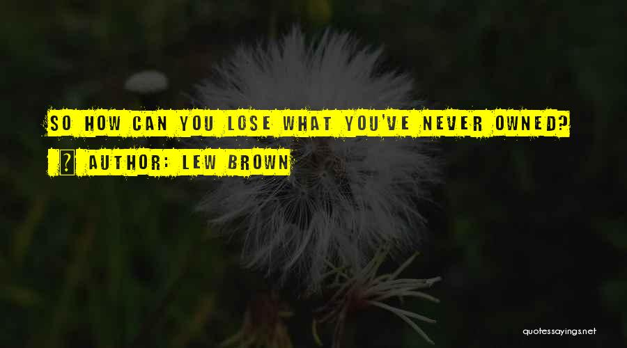 Owned Quotes By Lew Brown