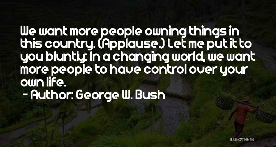 Owning It Quotes By George W. Bush