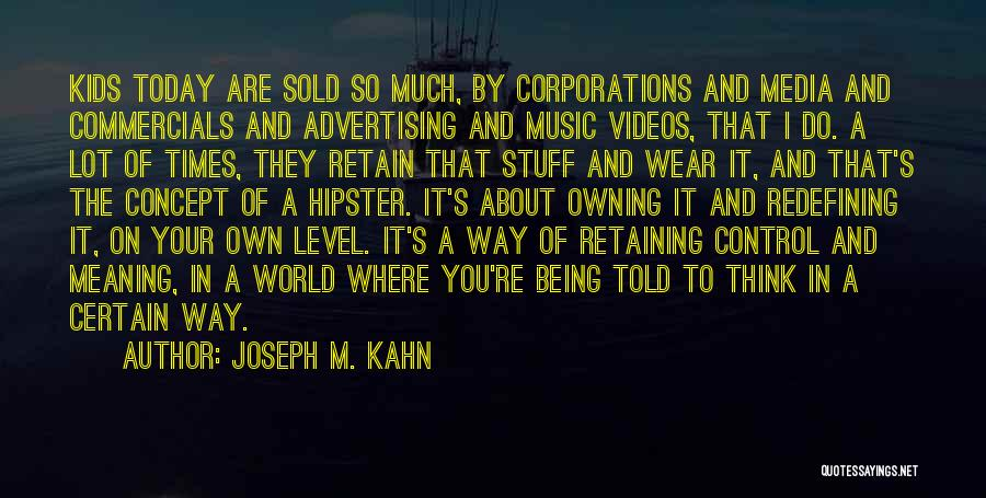 Owning It Quotes By Joseph M. Kahn