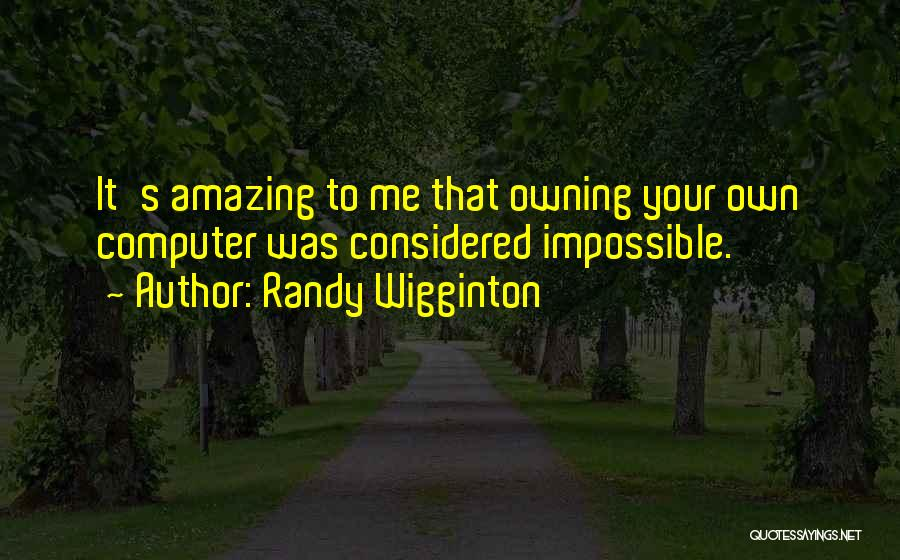 Owning It Quotes By Randy Wigginton