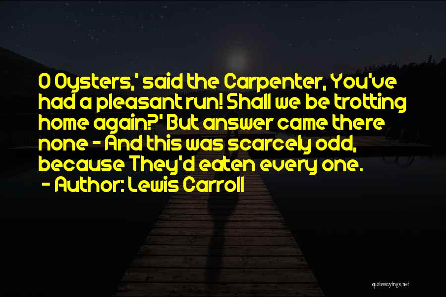 Oysters Quotes By Lewis Carroll